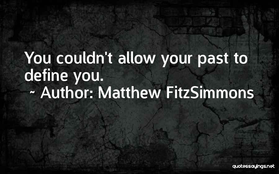 Matthew FitzSimmons Quotes 1192241