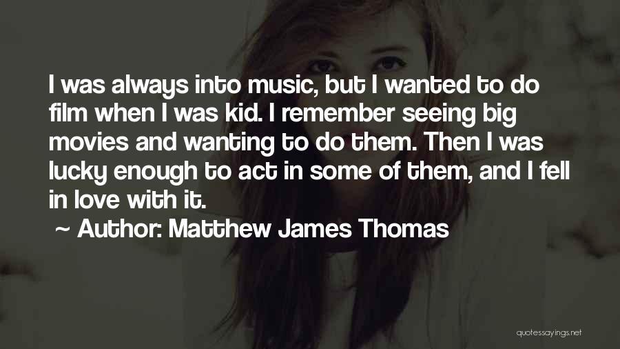 Matthew James Thomas Quotes 1830863
