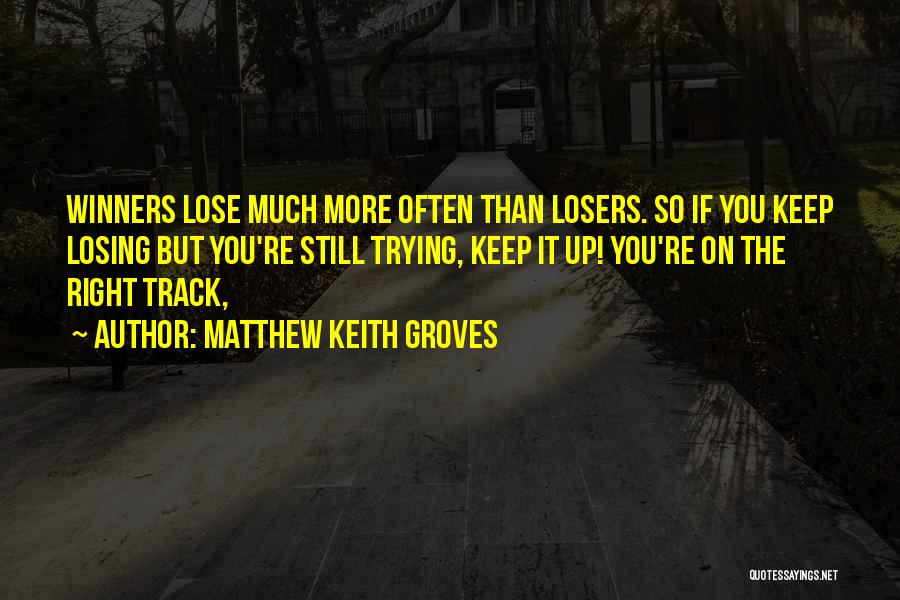 Matthew Keith Groves Quotes 735825