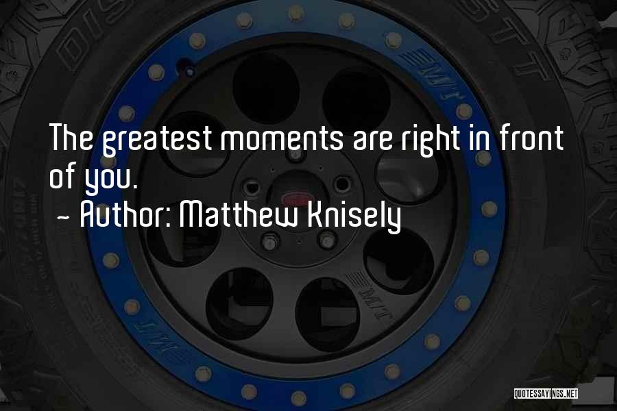 Matthew Knisely Quotes 1127892