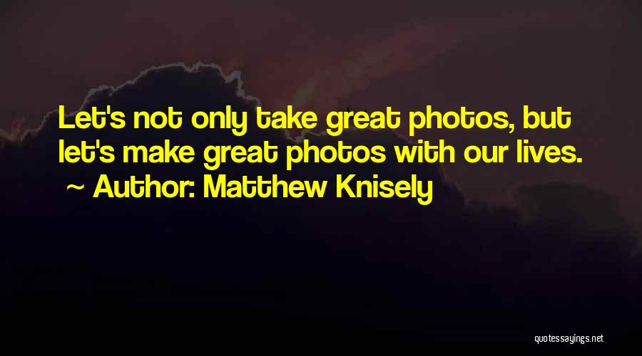 Matthew Knisely Quotes 1997609
