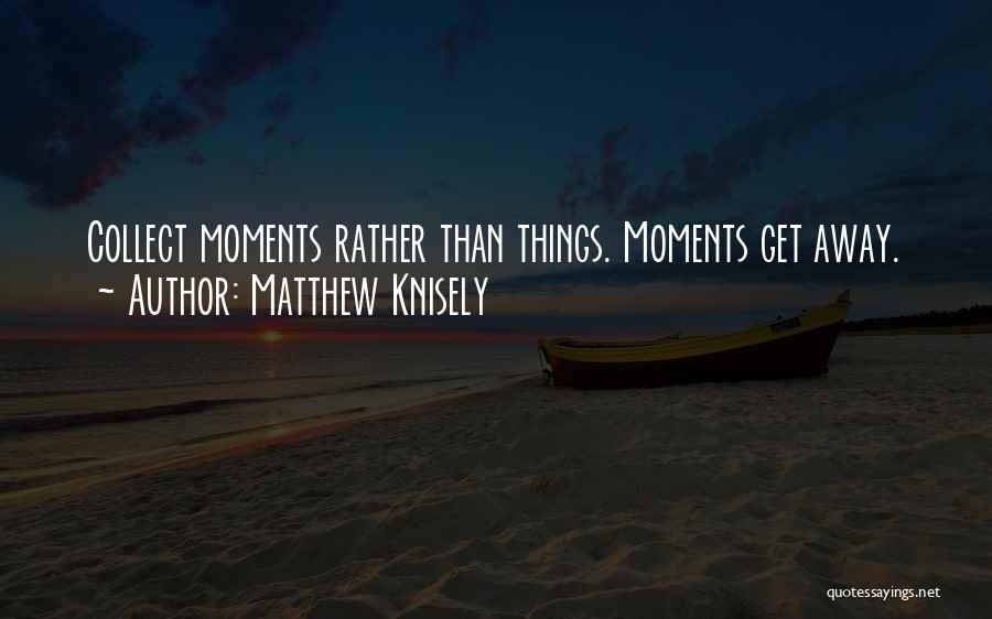 Matthew Knisely Quotes 389638