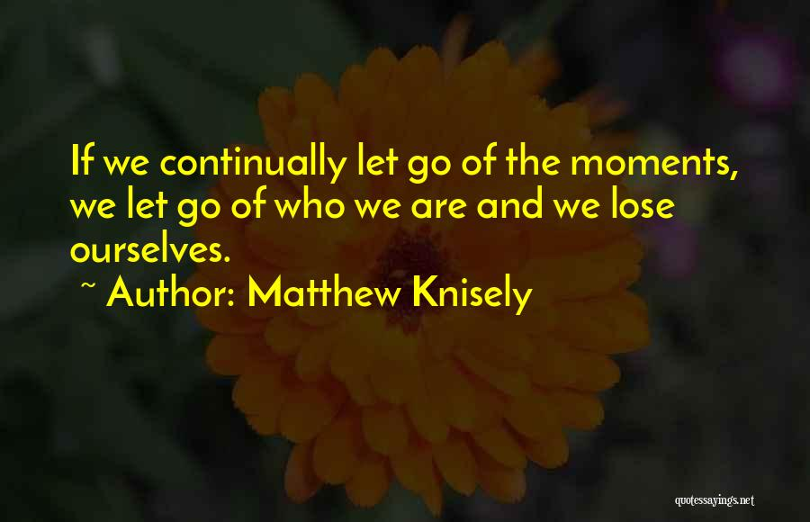 Matthew Knisely Quotes 537313