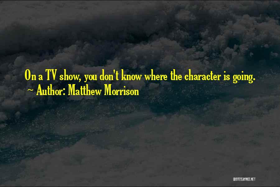 Matthew Morrison Quotes 1918288