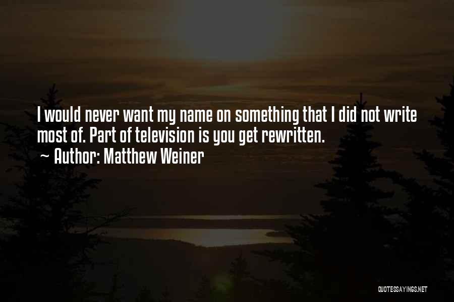 Matthew Weiner Quotes 1366018