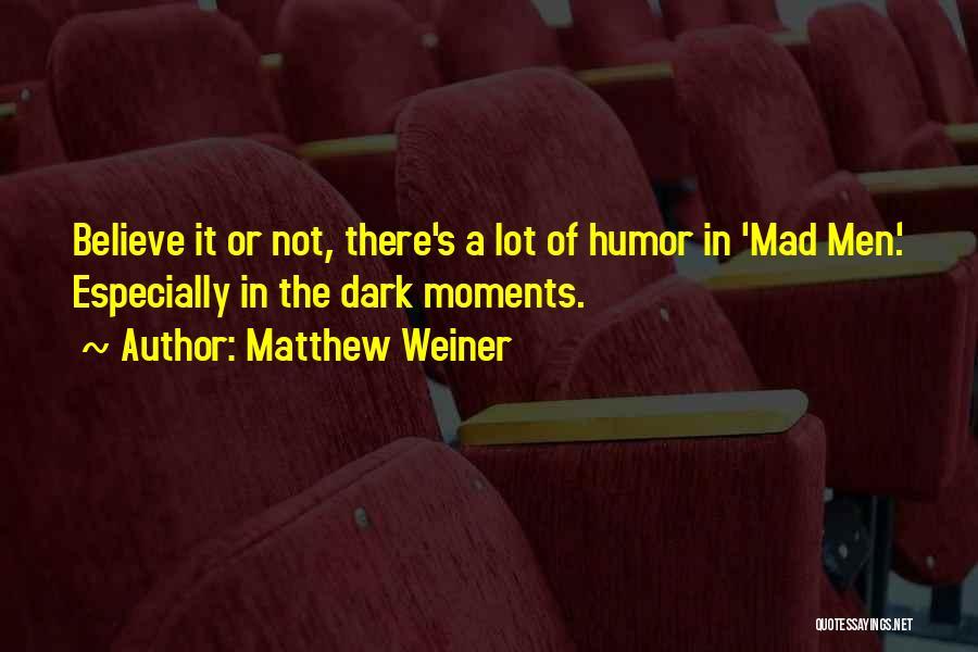 Matthew Weiner Quotes 1491375