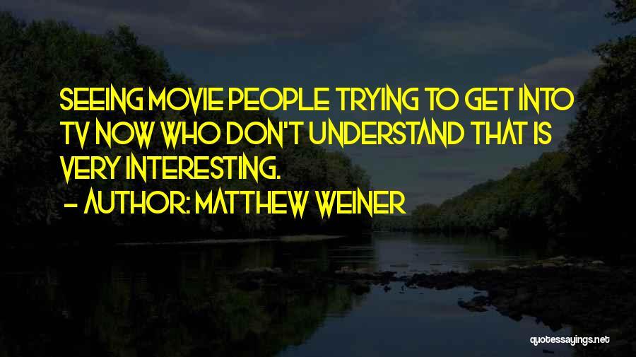 Matthew Weiner Quotes 444687
