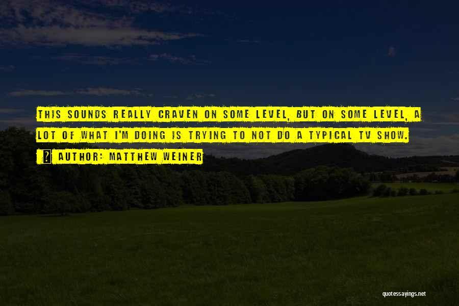 Matthew Weiner Quotes 825069