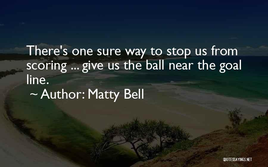 Matty Bell Quotes 1386417