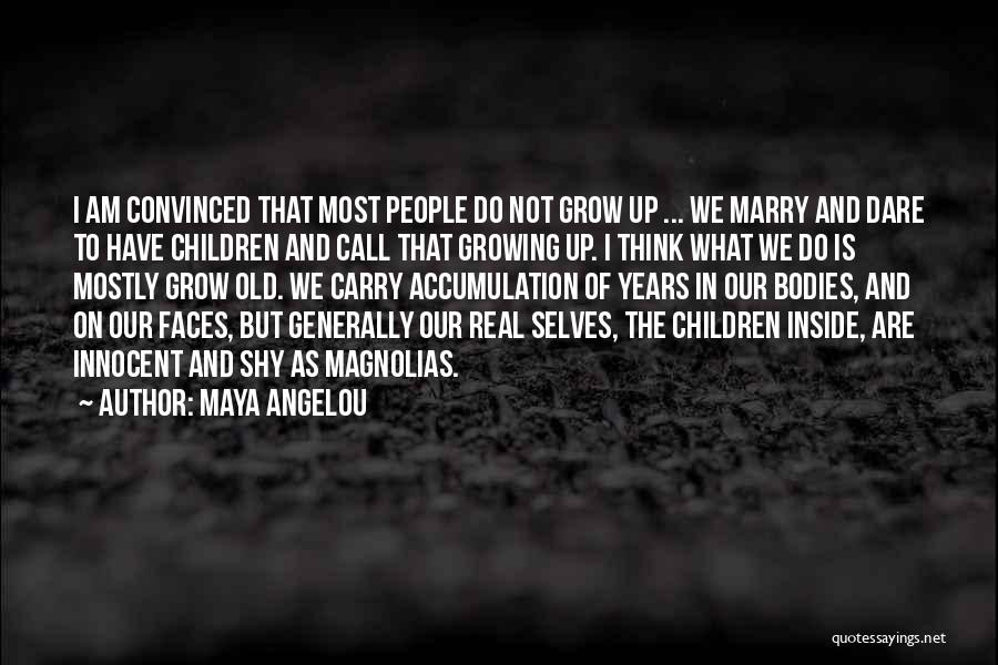 Maturity And Growing Up Quotes By Maya Angelou