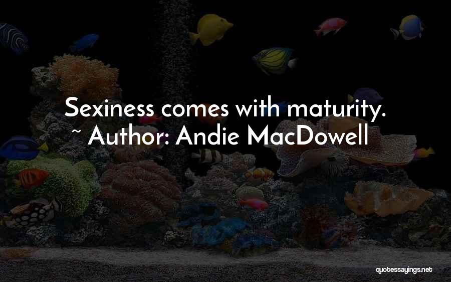 Maturity Comes Quotes By Andie MacDowell