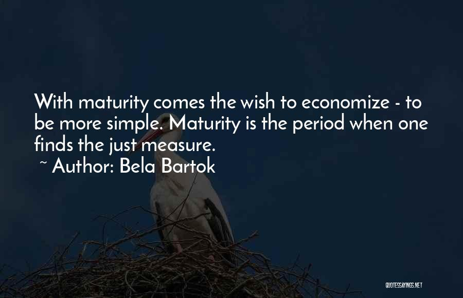 Maturity Comes Quotes By Bela Bartok