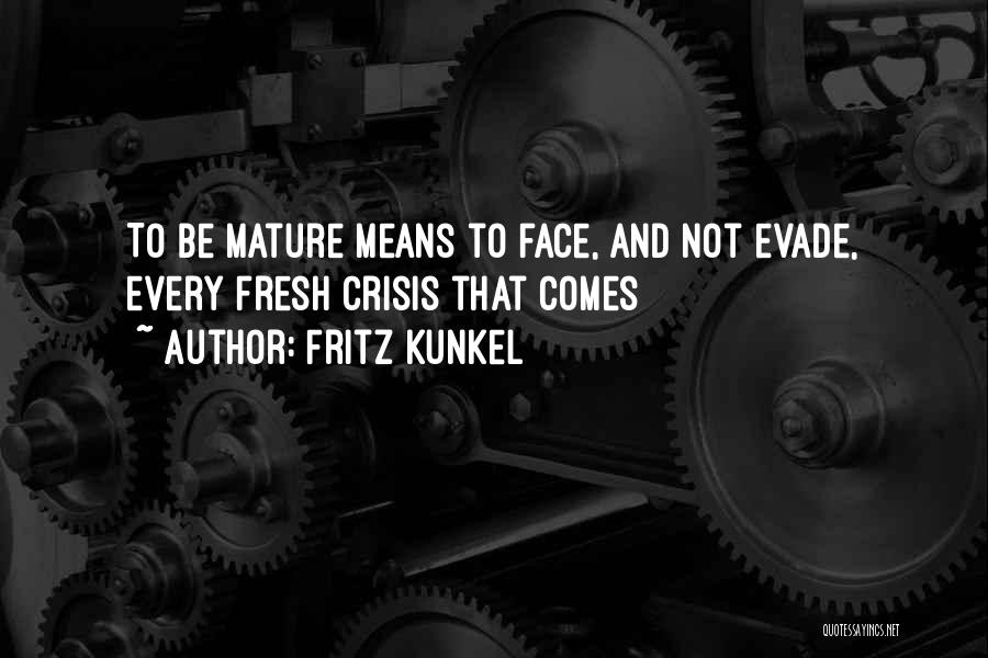 Maturity Comes Quotes By Fritz Kunkel
