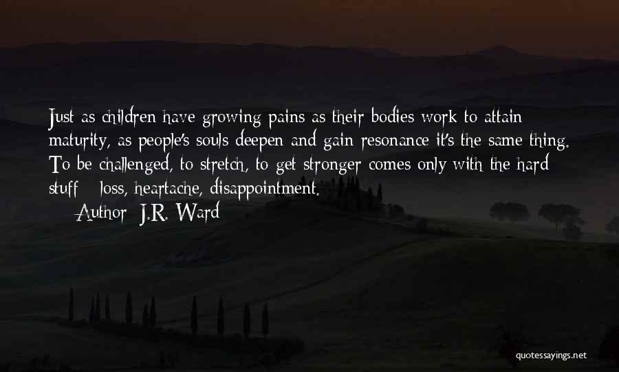 Maturity Comes Quotes By J.R. Ward