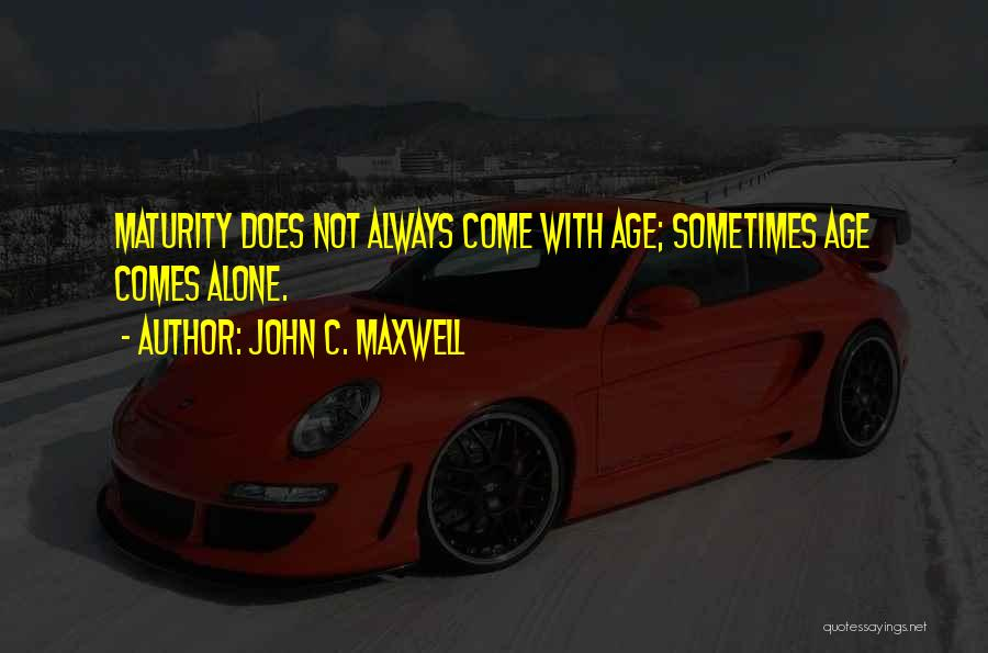 Maturity Comes Quotes By John C. Maxwell