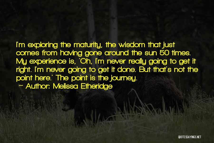 Maturity Comes Quotes By Melissa Etheridge