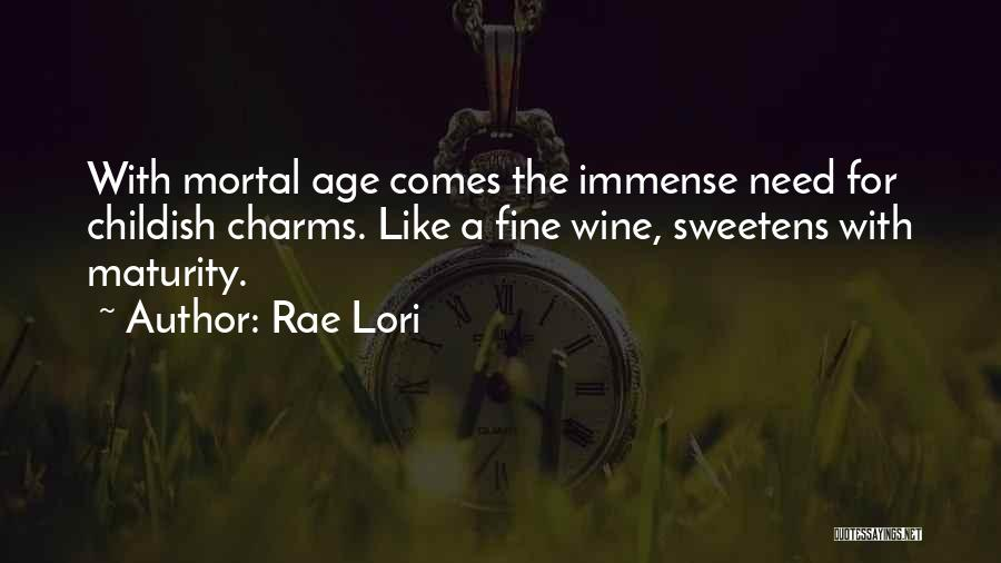 Maturity Comes Quotes By Rae Lori