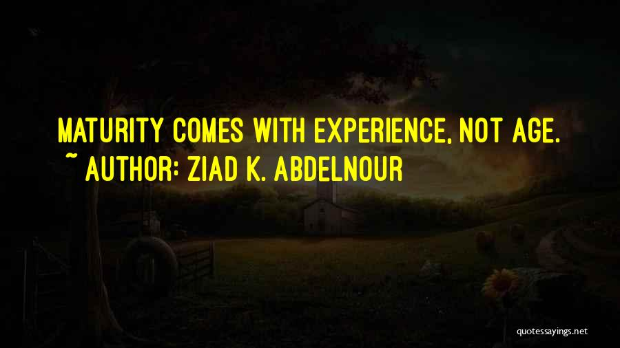 Maturity Comes Quotes By Ziad K. Abdelnour