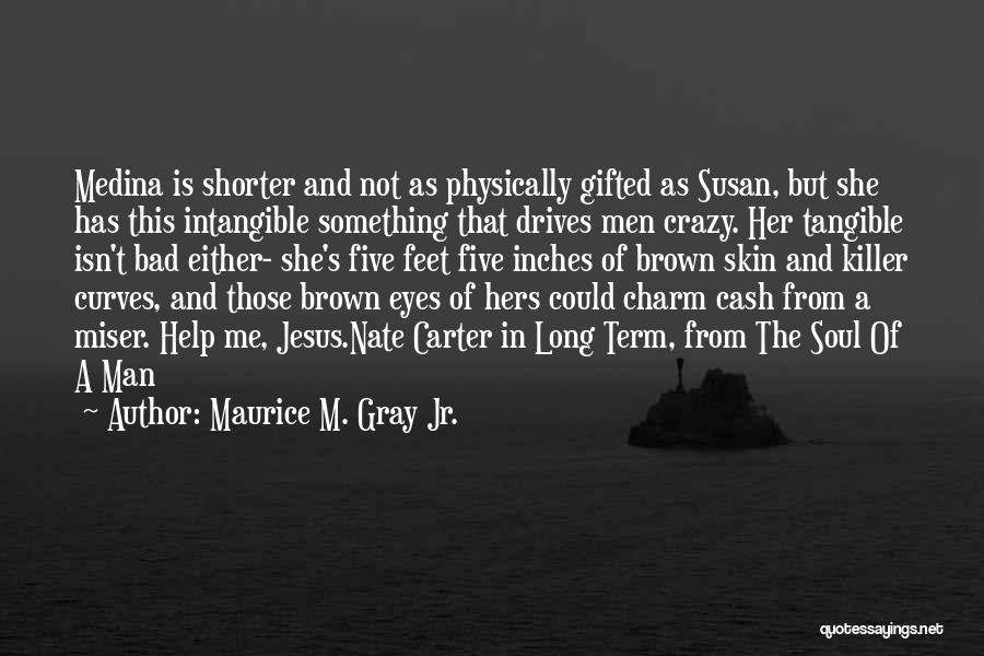 Maurice M. Gray Jr. Quotes 1665631