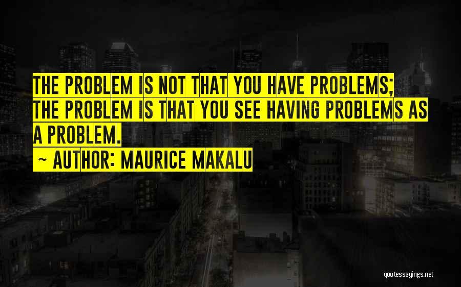 Maurice Makalu Quotes 1618908