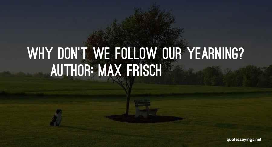 Max Frisch Quotes 1709629