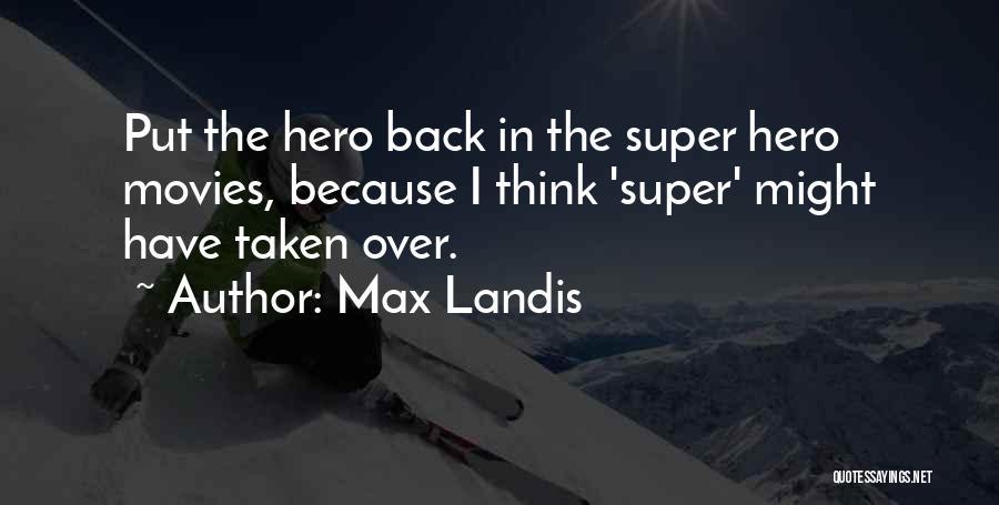Max Landis Quotes 993067