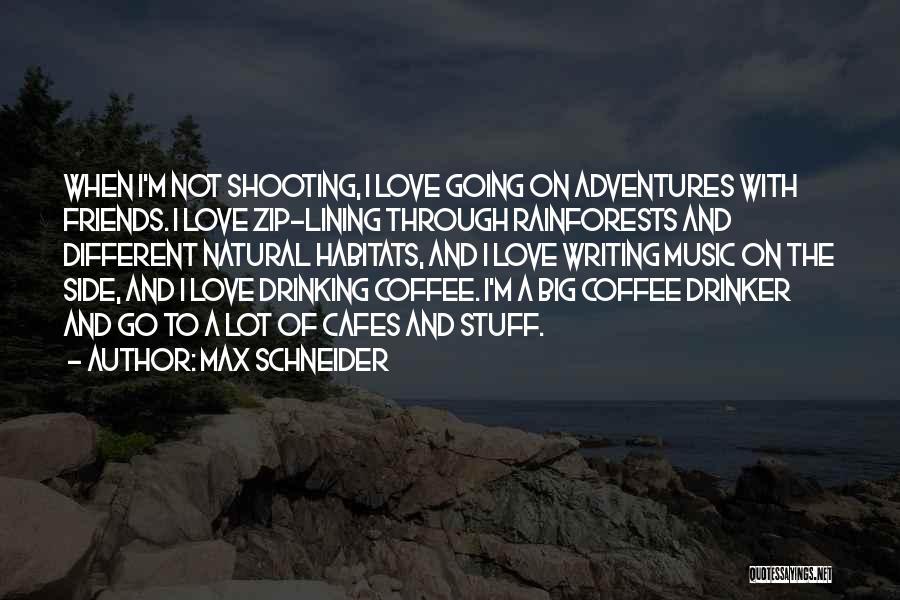Max Schneider Quotes 1122321