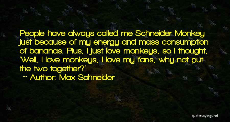 Max Schneider Quotes 1149568