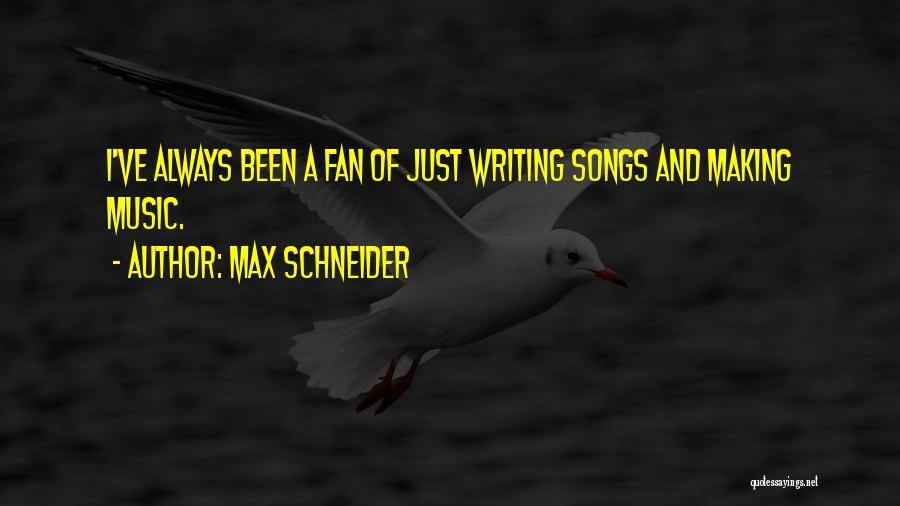 Max Schneider Quotes 2237218