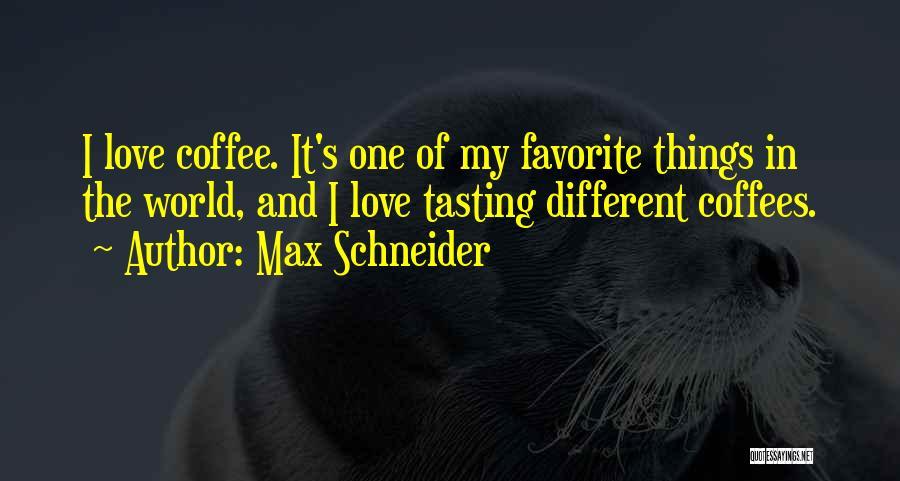 Max Schneider Quotes 803082