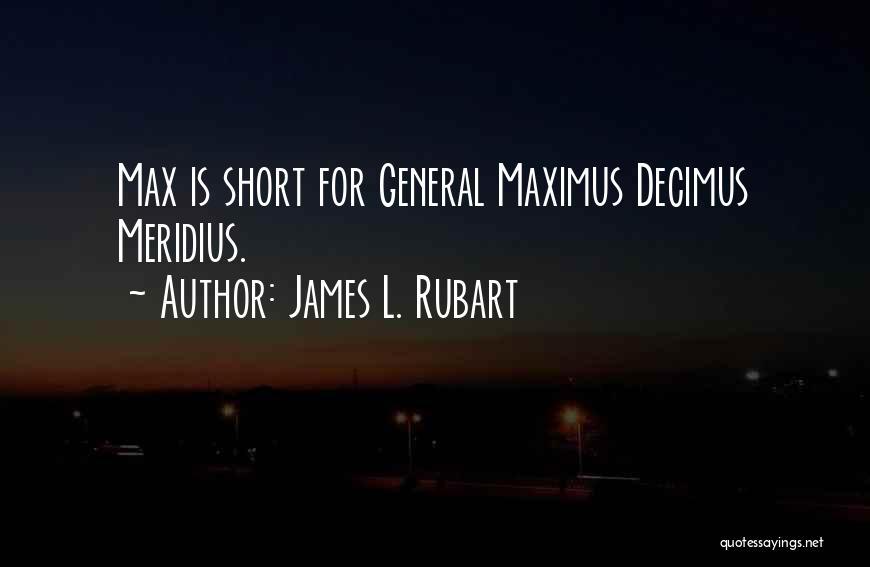 Maximus Decimus Quotes By James L. Rubart