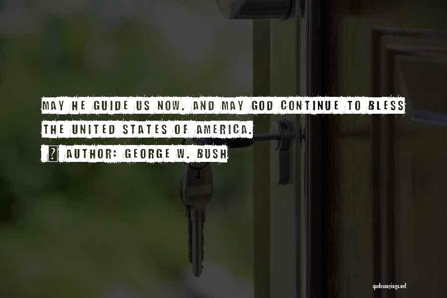 May God Guide Us Quotes By George W. Bush