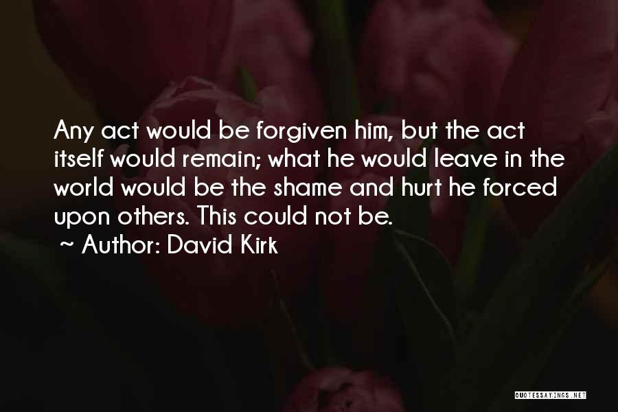 May We Be Forgiven Quotes By David Kirk