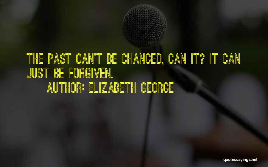 May We Be Forgiven Quotes By Elizabeth George