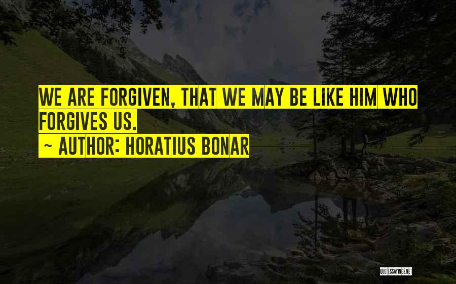 May We Be Forgiven Quotes By Horatius Bonar