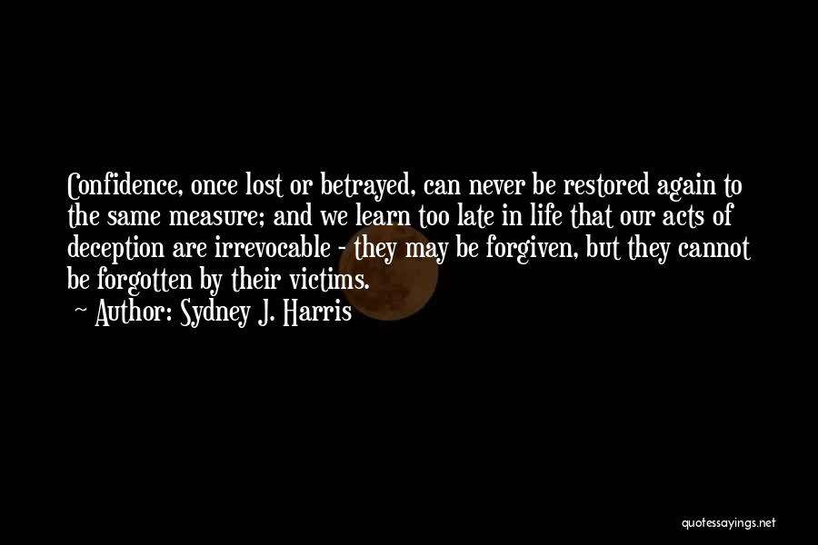 May We Be Forgiven Quotes By Sydney J. Harris