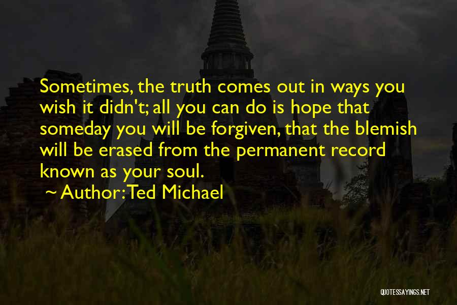 May We Be Forgiven Quotes By Ted Michael