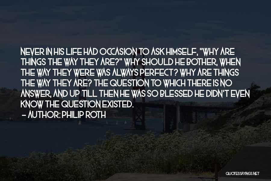 May You Always Be Blessed Quotes By Philip Roth