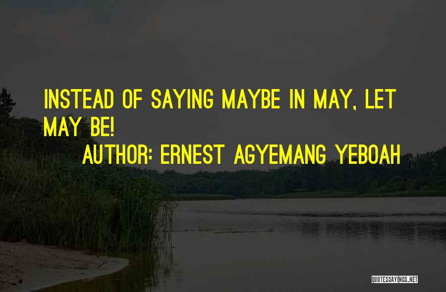 May Your Day Be Quotes By Ernest Agyemang Yeboah