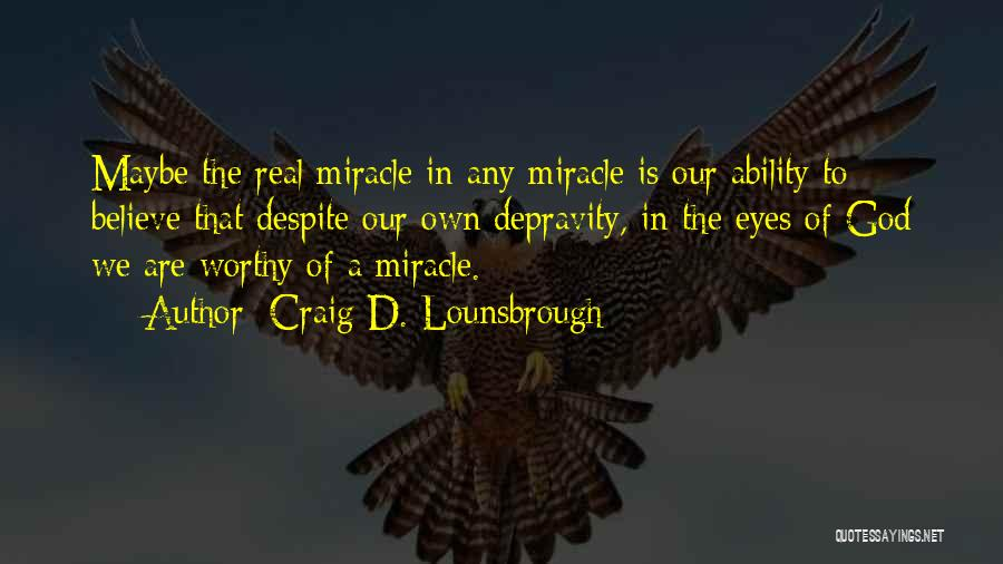 Maybe A Miracle Quotes By Craig D. Lounsbrough