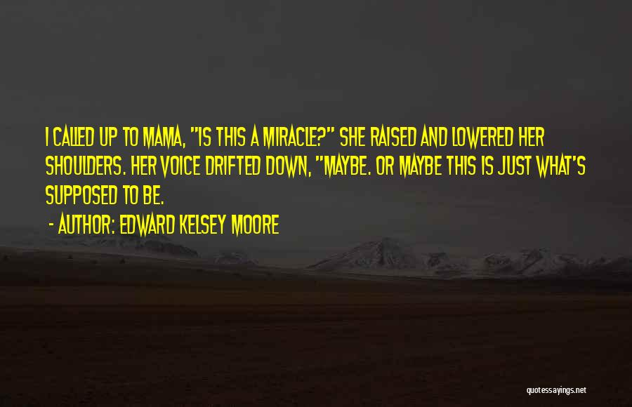 Maybe A Miracle Quotes By Edward Kelsey Moore
