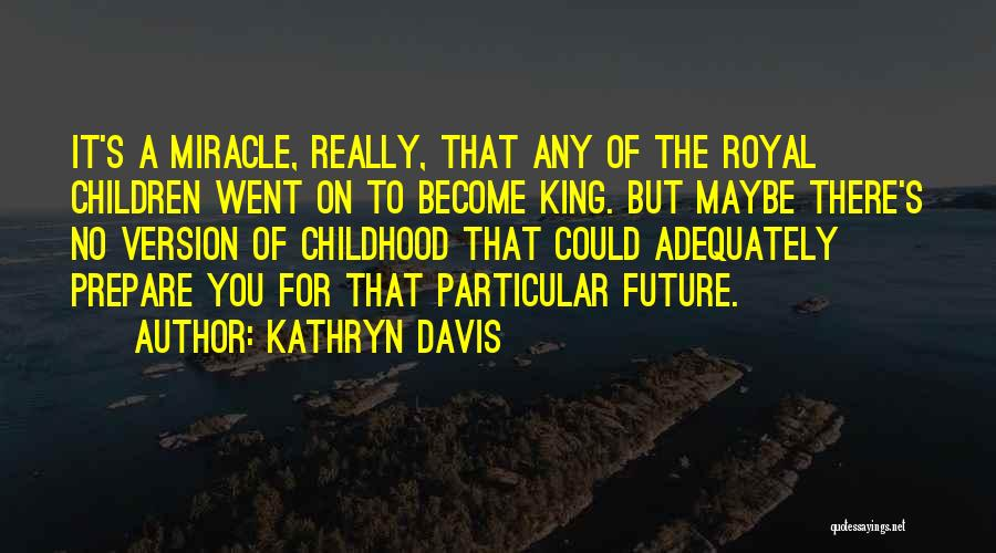 Maybe A Miracle Quotes By Kathryn Davis