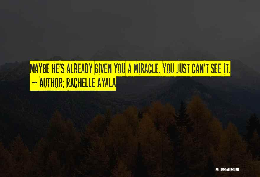 Maybe A Miracle Quotes By Rachelle Ayala