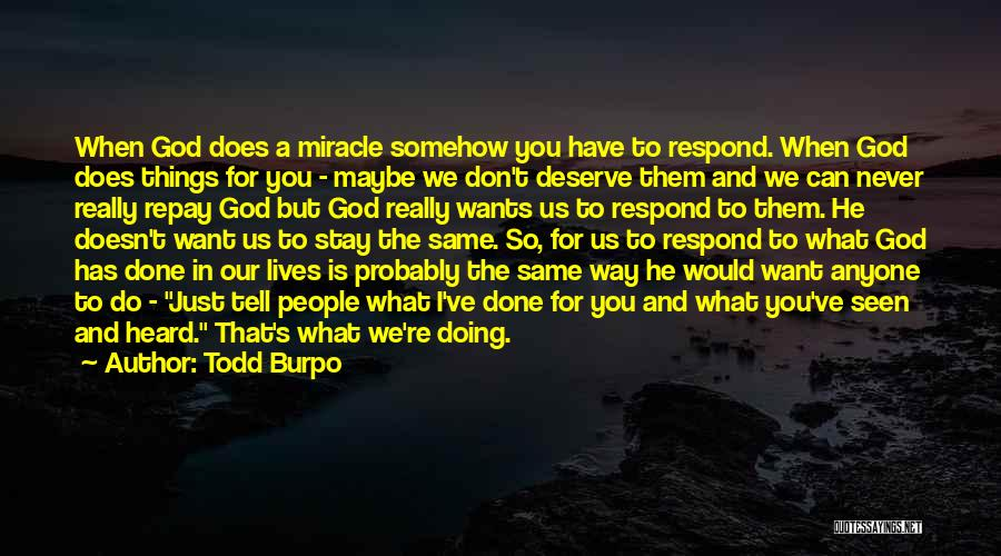 Maybe A Miracle Quotes By Todd Burpo