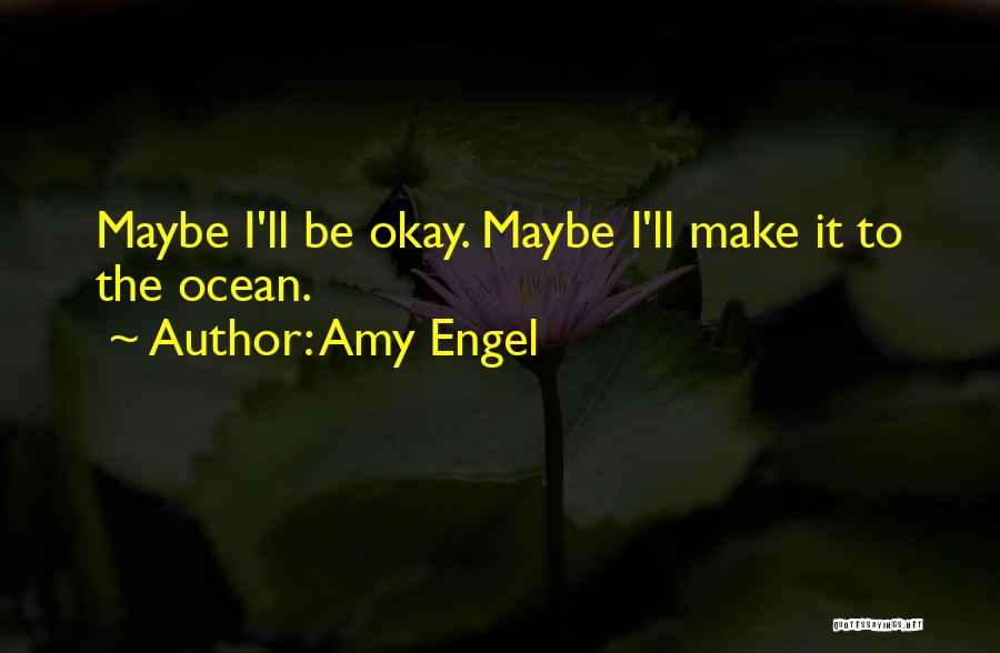 Maybe I'll Be Okay Quotes By Amy Engel
