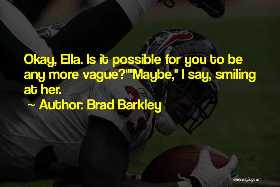 Maybe I'll Be Okay Quotes By Brad Barkley