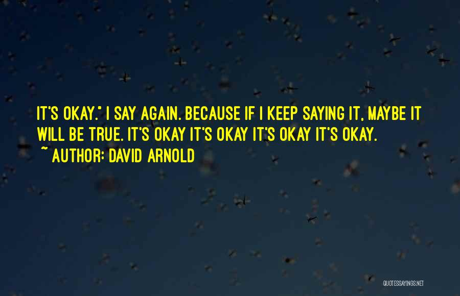 Maybe I'll Be Okay Quotes By David Arnold
