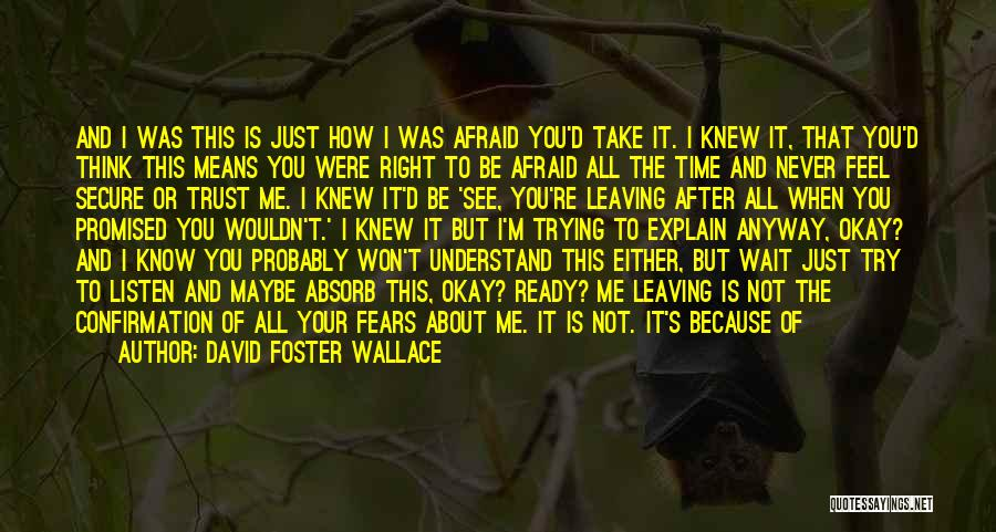 Maybe I'll Be Okay Quotes By David Foster Wallace
