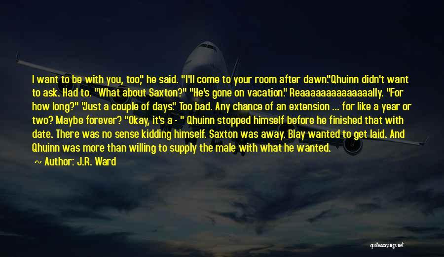 Maybe I'll Be Okay Quotes By J.R. Ward