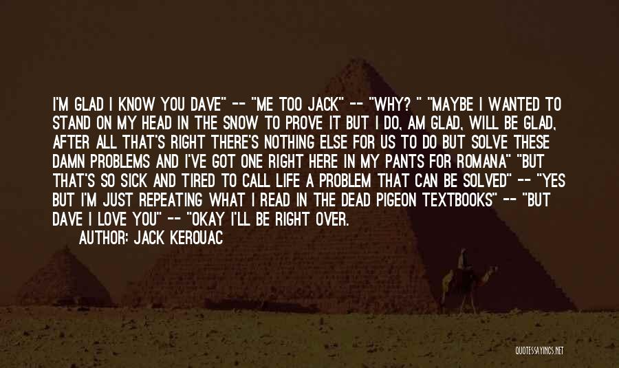 Maybe I'll Be Okay Quotes By Jack Kerouac